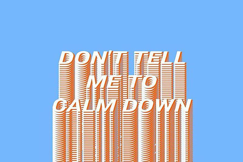 Imagen Con La Frase Dont Tell Me To Calm Down Para Ilustrar Post Que Describe Las Cosas A Las Que Te Puede Ayudar La Psicoterapia